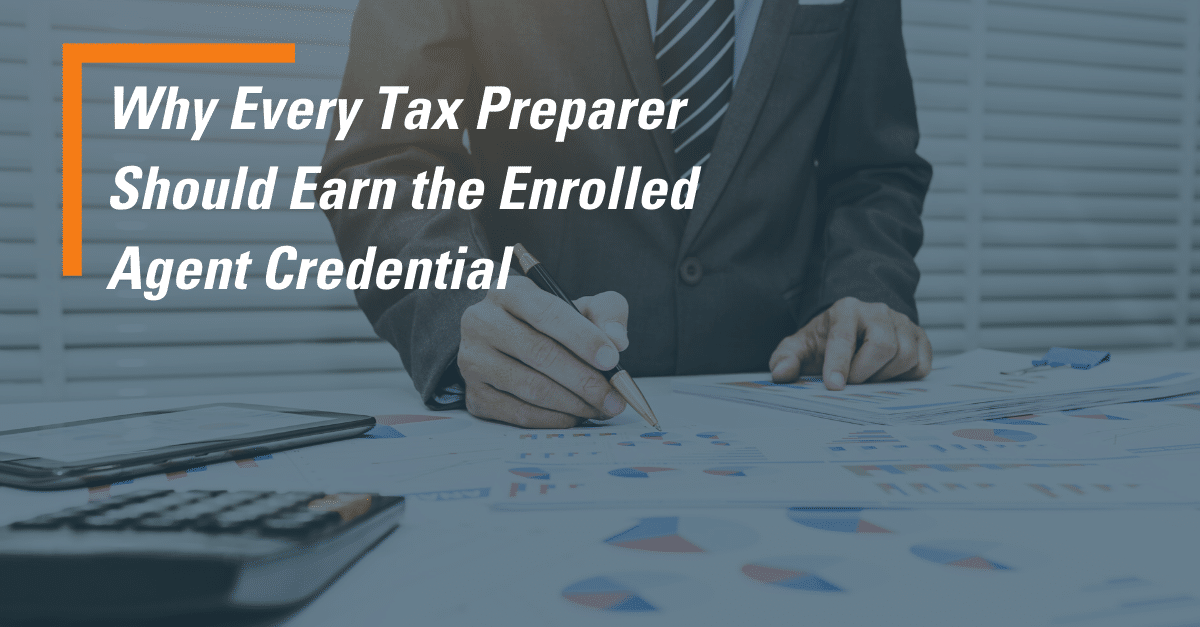 Why Every Tax Preparer Should Earn the Enrolled Agent Credential