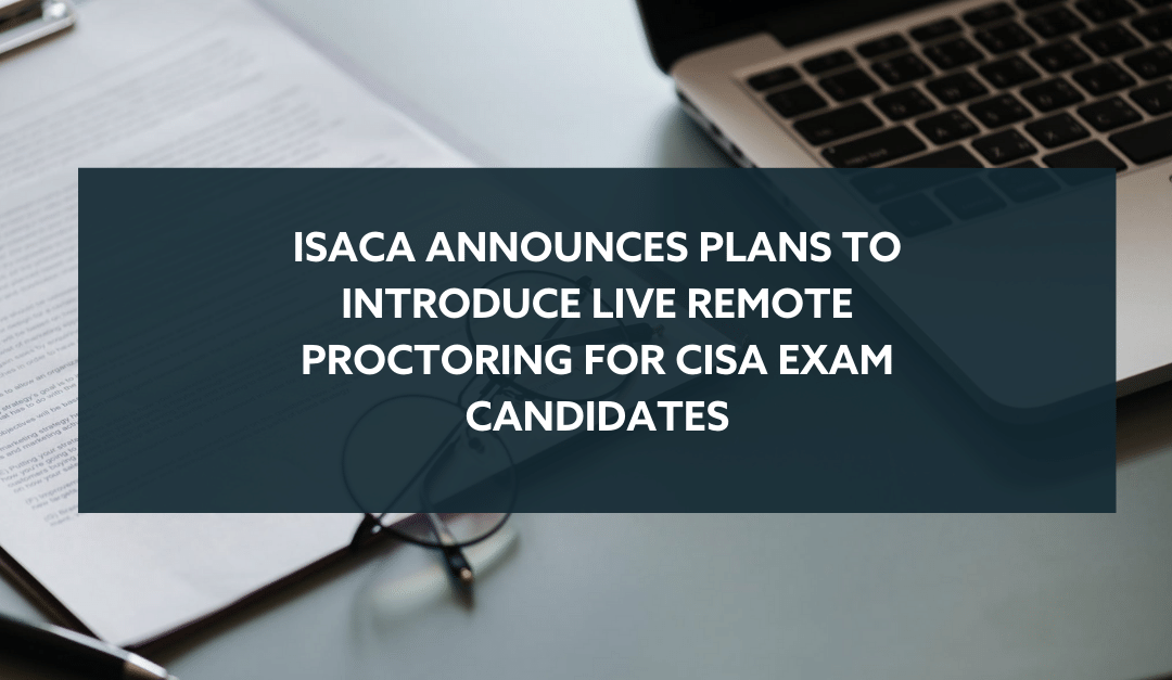 ISACA Announces Live Remote Proctoring for CISA Exam