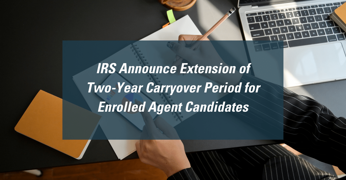 IRS Announce Extension of Two-Year Carryover Period for Enrolled Agent Candidates