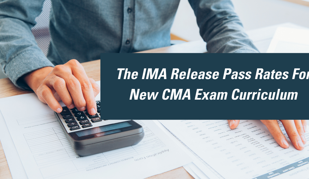 The IMA Release Pass Rates For New CMA Exam Curriculum