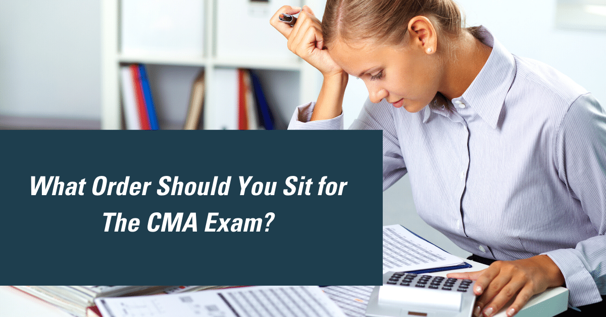 What Order Should I Sit for the CMA Exam?