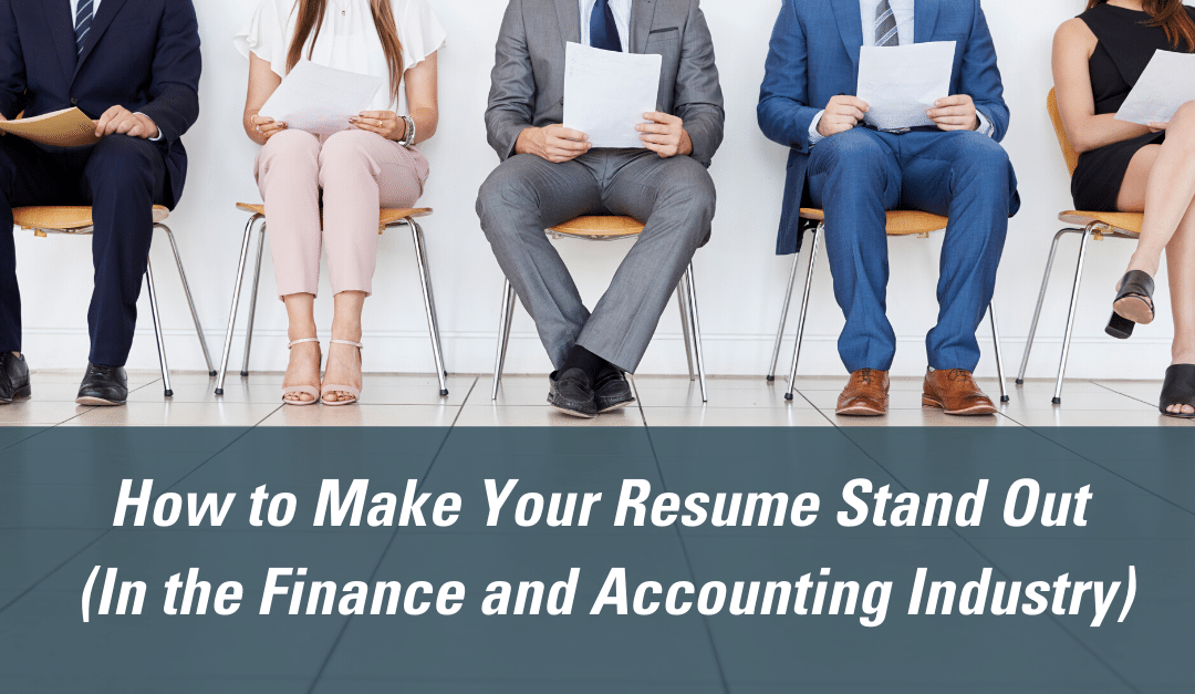 How to Make Your Resume Stand Out – In the Finance and Accounting Industry
